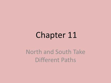 Chapter 11 North and <strong>South</strong> Take Different Paths. Warm up (Briefly answer all 3 questions…we will discuss as a class.) Questions: 1. Before stores and.