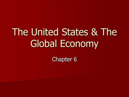 The United States & The Global Economy Chapter 6.