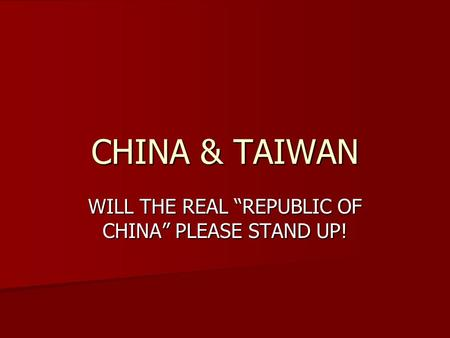 "CHINA & TAIWAN WILL THE REAL ""REPUBLIC OF CHINA"" PLEASE STAND UP!"