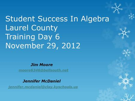 Student Success In Algebra Laurel County Training Day 6 November 29, 2012 Jim Moore Jennifer McDaniel