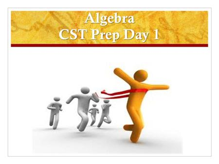 Algebra CST Prep Day 1. Great job finishing your mini CST! Now trade papers with a partner. Correct your partner's paper. 1. A 4. D 2. A 5. B 3. B 6.