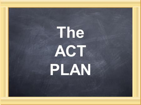 The ACT PLAN. An achievement test 3 part testing system: EXPLORE in 8th or 9th grade PLAN as 10th graders ACT in 11 th or 12 th grade English, math, reading,