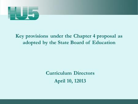 Curriculum Directors April 10, 12013 Key provisions under the Chapter 4 proposal as adopted by the State Board of Education.