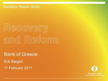 Bank of Greece Erik Berglof 11 February 2011. 2 The transition region's pre-crisis growth model Vigour… or just bubbles?