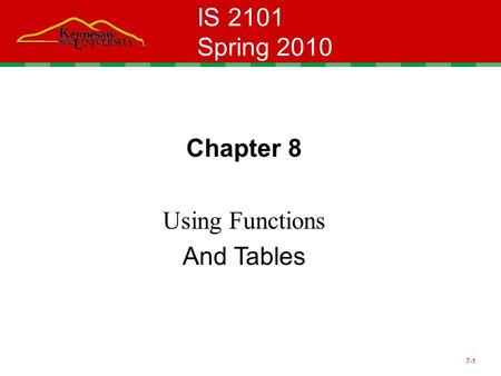 7-1 IS 2101 Spring 2010 Chapter 8 Using Functions And Tables.