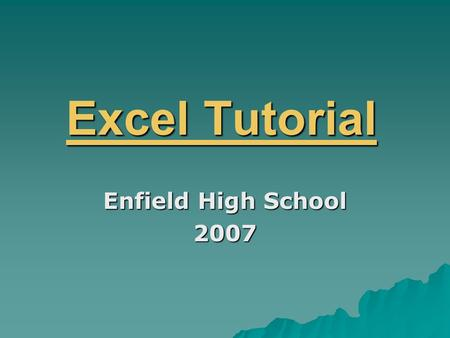 Excel Tutorial Enfield High School 2007. Standard Toolbar AutoSum Sorting Tool Chart Wizard.