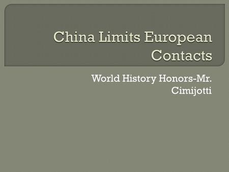 World History Honors-Mr. Cimijotti.  Because of European exploration, the need for relationships with East Asia arose.  First with China and later Japan.