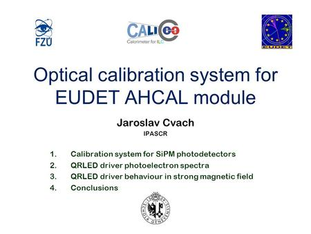 Optical calibration system for EUDET AHCAL module Jaroslav Cvach IPASCR 1.Calibration system for SiPM photodetectors 2.QRLED driver photoelectron spectra.