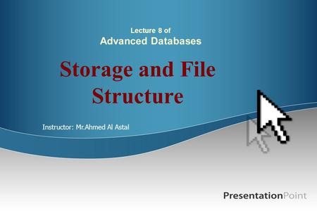 Lecture 8 of Advanced Databases Storage and File Structure Instructor: Mr.Ahmed Al Astal.