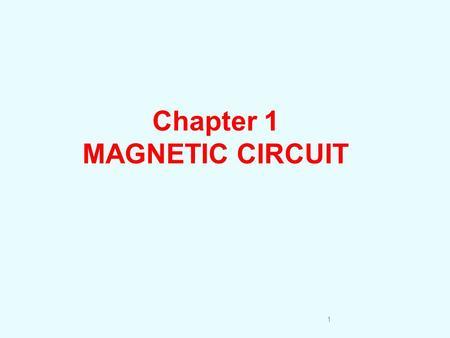 Chapter 1 MAGNETIC CIRCUIT.