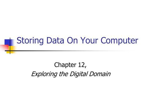 Storing Data On Your Computer Chapter 12, Exploring the Digital Domain.