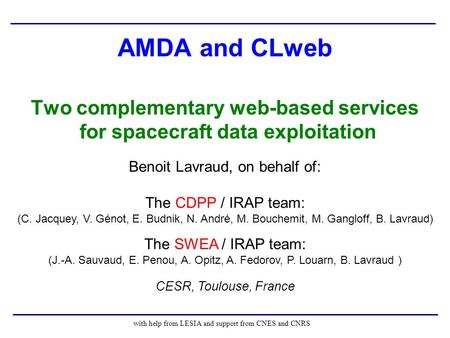 AMDA and CLweb Two complementary web-based services for spacecraft data exploitation with help from LESIA and support from CNES and CNRS Benoit Lavraud,