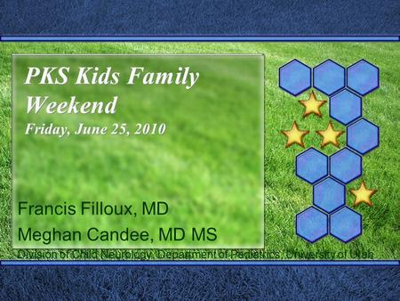 PKS Kids Family Weekend Friday, June 25, 2010 Francis Filloux, MD Meghan Candee, MD MS Division of Child Neurology, Department of Pediatrics, University.