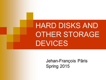 HARD DISKS AND OTHER STORAGE DEVICES Jehan-François Pâris Spring 2015.