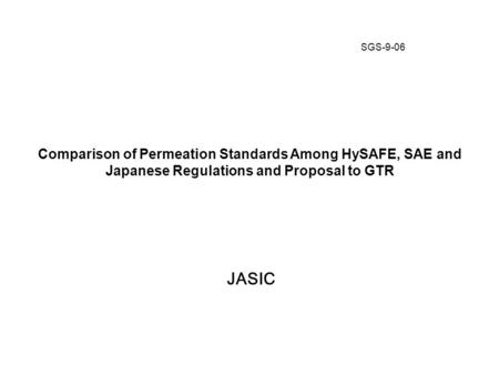Comparison of Permeation Standards Among HySAFE, SAE and Japanese Regulations and Proposal to GTR JASIC -SGS-9-069 SGS-9-06.