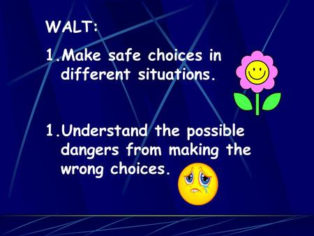 WALT: Make safe choices in different situations.