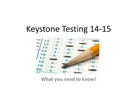 Keystone Testing 14-15 What you need to know!. Who? Students in the graduating class of 2017 and later.