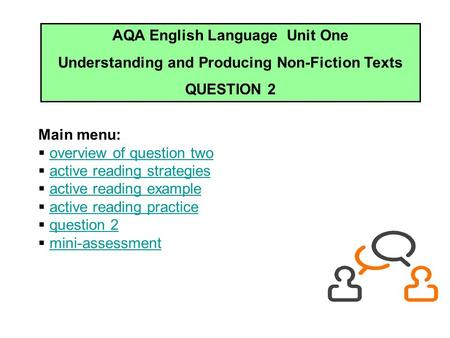 AQA English Language Unit One Understanding and Producing Non-Fiction Texts QUESTION 2 Main menu:  overview of question twooverview of question two 