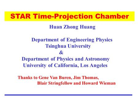 STAR Time-Projection Chamber Huan Zhong Huang Department of Engineering Physics Tsinghua University & Department of Physics and Astronomy University of.