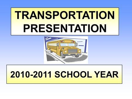 TRANSPORTATIONPRESENTATION 2010-2011 SCHOOL YEAR.