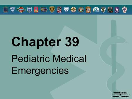 Chapter 39 Pediatric Medical Emergencies. © 2005 by Thomson Delmar Learning,a part of The Thomson Corporation. All Rights Reserved 2 Overview  Normal.