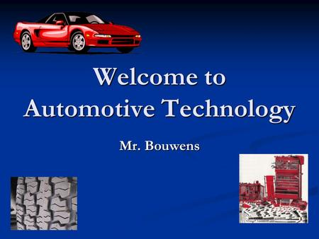 Welcome to Automotive Technology Mr. Bouwens. Consider a Career as an Automotive Technician? Consider a Career as an Automotive Technician? Professional.