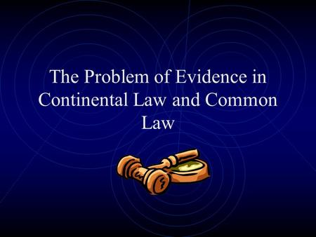 The Problem of Evidence in Continental Law and Common Law.