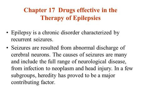 Chapter 17 Drugs effective in the Therapy of Epilepsies Epilepsy is a chronic disorder characterized by recurrent seizures. Seizures are resulted from.