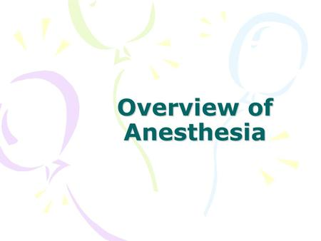 Overview of Anesthesia. The Four Stages of Anesthesia Stage I: Relaxation Biologic Response: Amnesia, Analgesia Pt Reaction: Feels drowsy and dizzy.