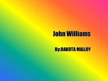 John Williams By:DAKOTA MALLOY Where he lived  He lived in Long Island,New York.