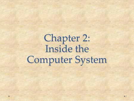 Chapter 2: Inside the Computer System 1. Objectives Understand how computers represent data. Understand the measurements used to describe data transfer.