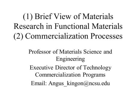 (1) Brief View of Materials Research in Functional Materials (2) Commercialization Processes Professor of Materials Science and Engineering Executive Director.