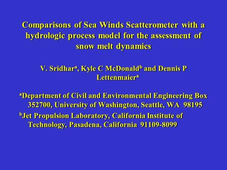 Comparisons of Sea Winds Scatterometer with a hydrologic process model for the assessment of snow melt dynamics V. Sridhar a, Kyle C McDonald b and Dennis.