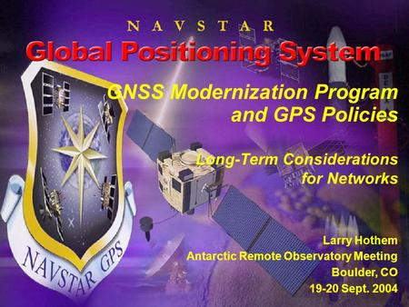 I n t e g r i t y - S e r v i c e - E x c e l l e n c e Headquarters U.S. Air Force GNSS Modernization Program and GPS Policies Long-Term Considerations.