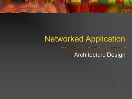 Networked Application Architecture Design. Application Building Blocks Application Software Data Infrastructure Software Local Area Network Server Desktop.
