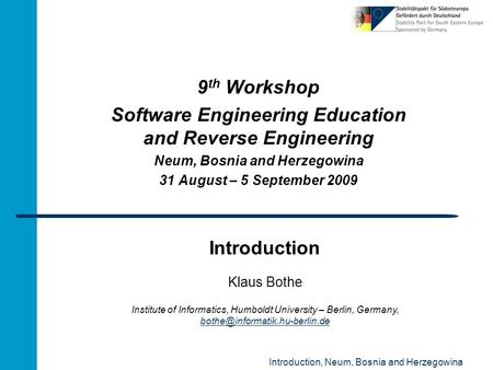 Introduction, Neum, Bosnia and Herzegowina Introduction 9 th Workshop Software Engineering Education and Reverse Engineering Neum, Bosnia and Herzegowina.