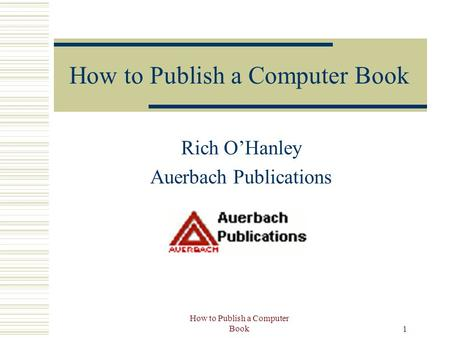 How to Publish a Computer Book 1 Rich O'Hanley Auerbach Publications.
