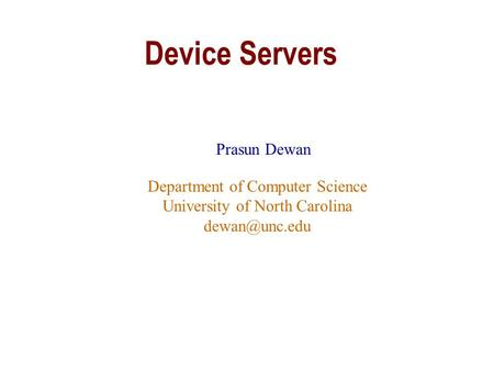 Device Servers Prasun Dewan Department of Computer Science University of North Carolina
