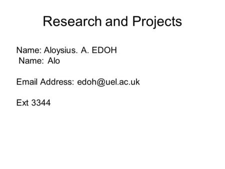 Research and Projects Name: Aloysius. A. EDOH Name: Alo  Address: Ext 3344.
