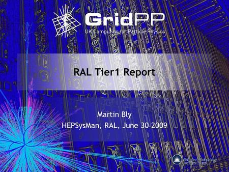RAL Tier1 Report Martin Bly HEPSysMan, RAL, June 30 2009.