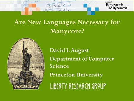 Are New Languages Necessary for Manycore? David I. August Department of Computer Science Princeton University.