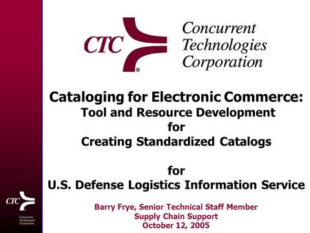 Cataloging for Electronic Commerce: Tool and Resource Development for Creating Standardized Catalogs for U.S. Defense Logistics Information Service Barry.