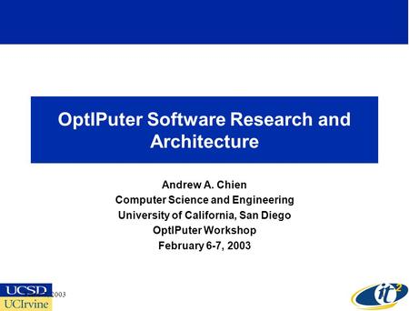 Feb 6-7, 20031 OptIPuter Software Research and Architecture Andrew A. Chien Computer Science and Engineering University of California, San Diego OptIPuter.