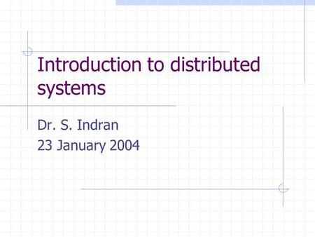 Introduction to distributed systems Dr. S. Indran 23 January 2004.