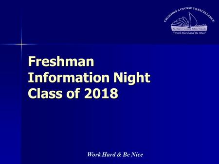 Work Hard & Be Nice Freshman Information Night Class of 2018.