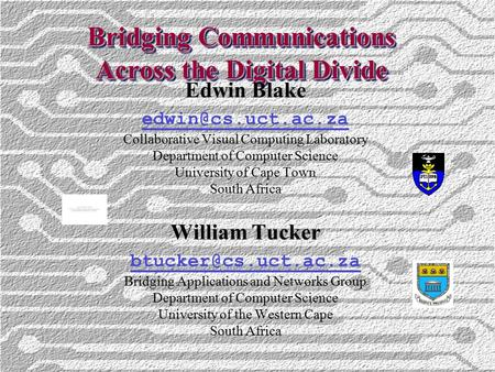 Bridging Communications Across the Digital Divide Edwin Blake Collaborative Visual Computing Laboratory Department of Computer Science.