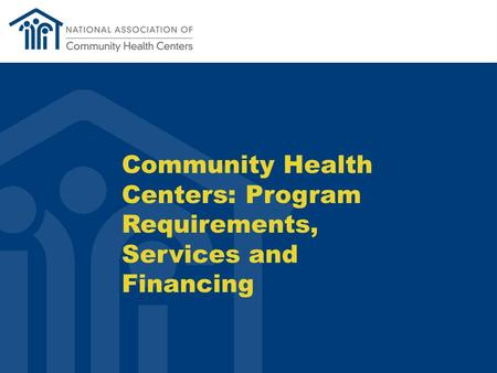 Community Health Centers: Program Requirements, Services and Financing.