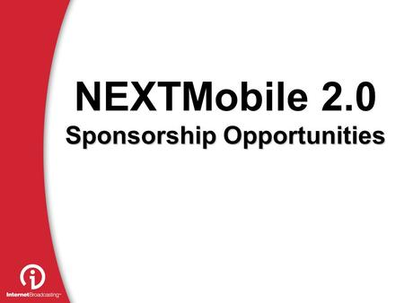 NEXTMobile 2.0 Sponsorship Opportunities. Why mobile? Why now?  Mobile phones have become  A new media channel  A new marketing channel  The most.