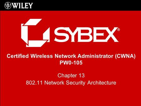 Certified Wireless Network Administrator (CWNA) PW0-105 Chapter 13 802.11 Network Security Architecture.