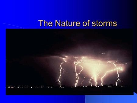The Nature of storms. I. Thunderstorms A. At any given moment, nearly 200 thunderstorms are occurring around the world. 1. Cumulonimbus clouds produce.